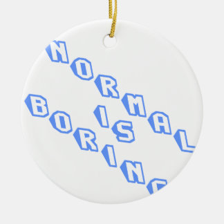 normal-is-boring-slice.png ceramic ornament
