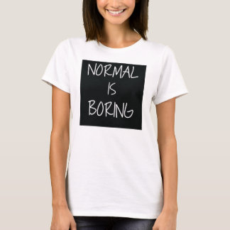 Normal is Boring T-Shirt, Statement Tee