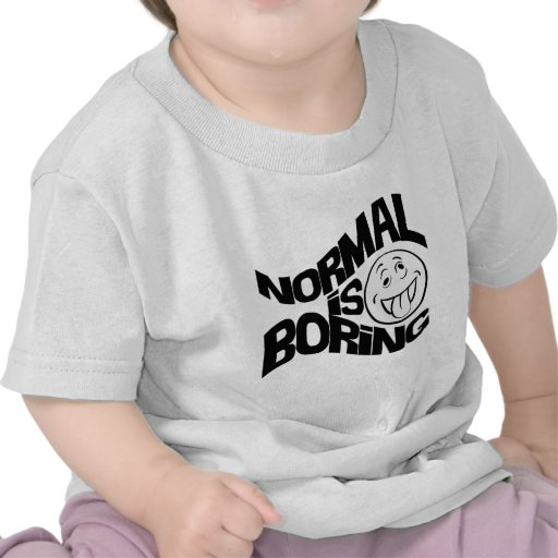 Normal is Boring Tshirts