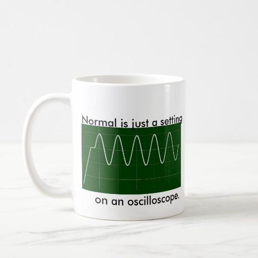 Normal is just a setting, on an oscilloscope. mugs