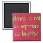 Normal is not as important as laughter magnet