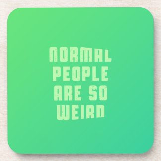 Normal people are so weird coaster
