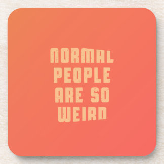 Normal people are so weird drink coaster
