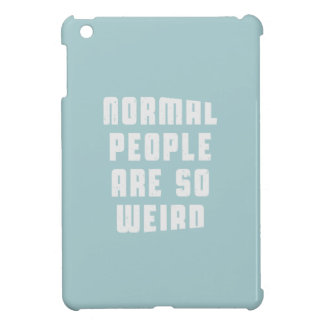 Normal people are so weird iPad mini case