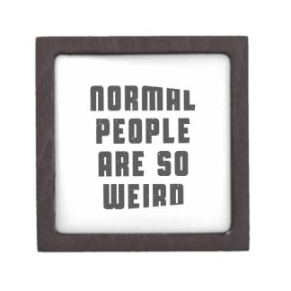 Normal people are so weird keepsake box