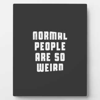 Normal people are so weird plaque