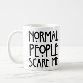 Normal People Can Really Be Scary! Coffee Mug