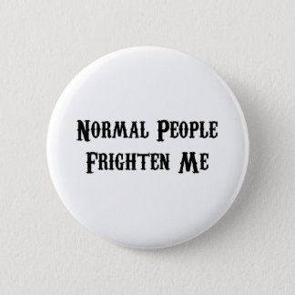 Normal People Frighten Me Button