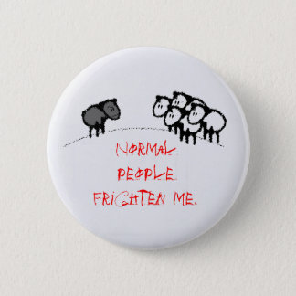 Normal people frighten me. button