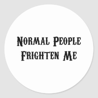 Normal People Frighten Me Classic Round Sticker