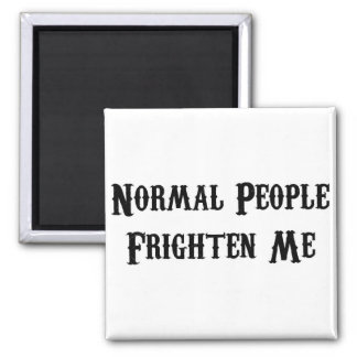 Normal People Frighten Me Refrigerator Magnets