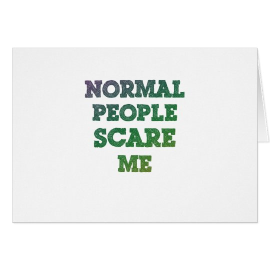 Normal People Scare Me Card