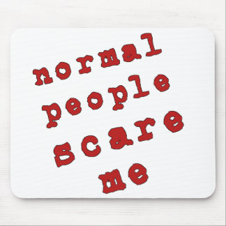Normal People Scare Me! Mouse Pad