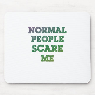 Normal People Scare Me Mouse Pad