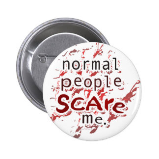 Normal People Scare Me Pinback Button