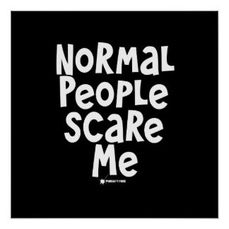 Normal People Scare Me Posters