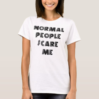 Normal People Scare Me Shirts