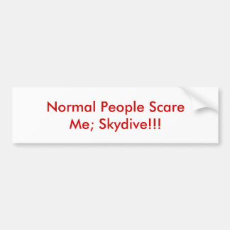 Normal People Scare Me; Skydive!!! Bumper Sticker