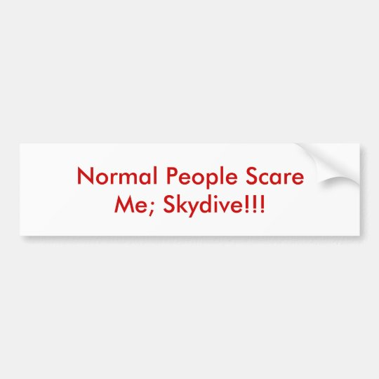 Normal People Scare Me; Skydive!!! Bumper Sticker