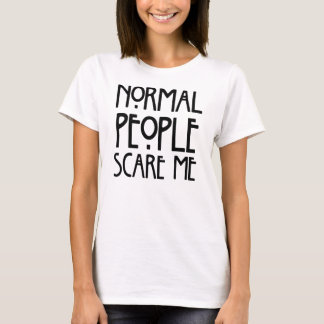 Normal People Scare Me T-Shirt, Statement Tee
