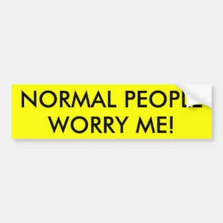 NORMAL PEOPLE WORRY ME! BUMPER STICKER