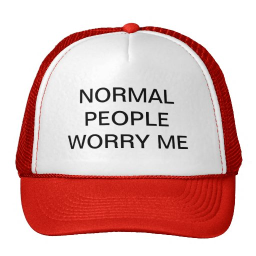 NORMAL PEOPLE WORRY ME TRUCKER HAT