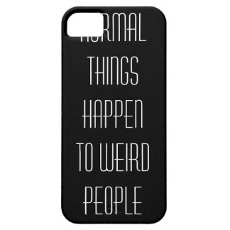 Normal things happen to weird people. iPhone SE/5/5s case