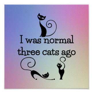 Normal Three Cats Ago Funny Poster Print