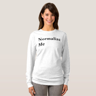 Normalize Me T-Shirt