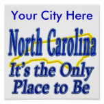North Carolina  It's the Only Place to Be Posters