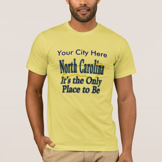 North Carolina  It's the Only Place to Be T-Shirt