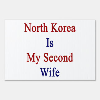 North Korea Is My Second Wife Yard Signs