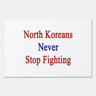 North Koreans Never Stop Fighting Lawn Sign