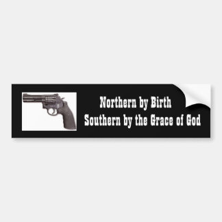 Northern by Birth, Southern by the Grace of God Car Bumper Sticker