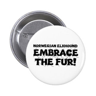 Norwegian Elkhound Embrace The Fur Pinback Button