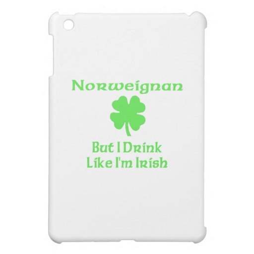 Norweigna But I Drink Like I'm Irish Case For The iPad Mini