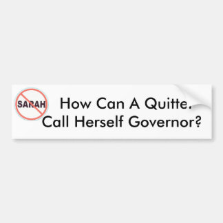 nosarah,   How Can A QuitterCall Herself Governor? Bumper Sticker