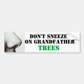 nose, don't sneeze, on grandfather... - Customized Bumper Sticker