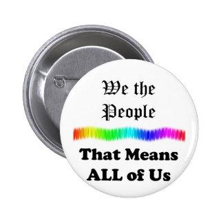 Nosotros la gente….eso significa todos nosotros pin redondo de 2 pulgadas