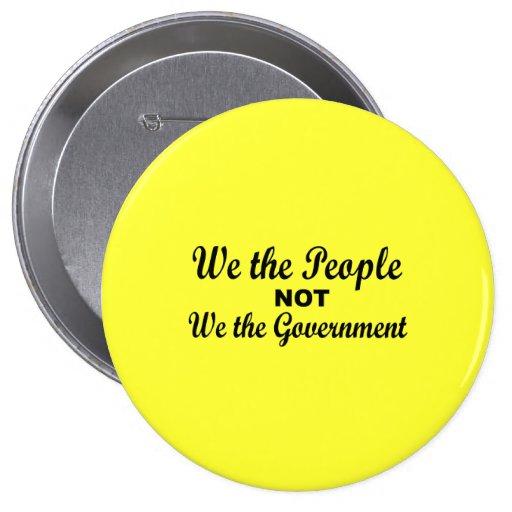 Nosotros la gente no nosotros el gobierno pin redondo 10 cm