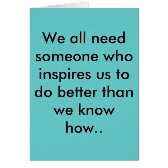 Nosotros toda la necesidad alguien que nos inspira tarjeta de felicitación