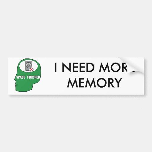 nospace4, I NEED MORE MEMORY Car Bumper Sticker