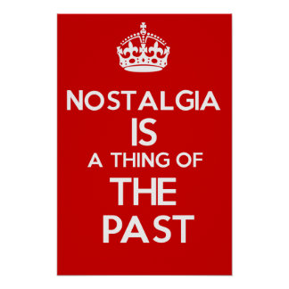 Nostalgia IS a thing of the past Poster