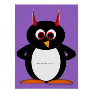 Nosy little F*cker arent you Evil Penguin Poster