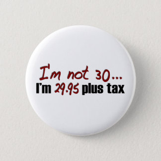 Not 30 $29.95 Plus Tax Pinback Button