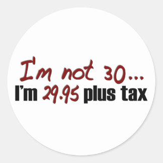 Not 30 29 95 Plus Tax Round Sticker