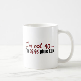 Not 40 $39.95 Plus Tax Coffee Mug