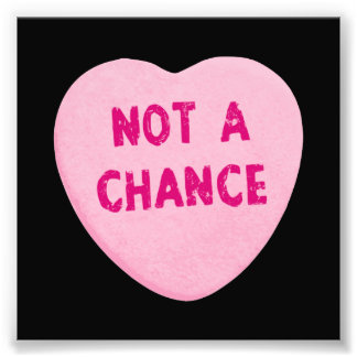 Not A Chance Valentine's Day Heart Photo Print