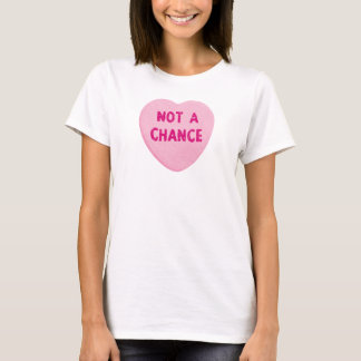 Not A Chance Valentine's Day Heart T-Shirt