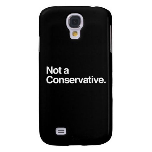 NOT A CONSERVATIVE.png Samsung Galaxy S4 Covers